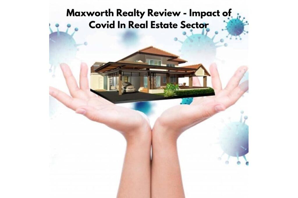 Maxworth Realty Reviews - Impact of Covid In Real Estate Sector